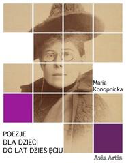 okładka Poezje dla dzieci do lat dziesięciu, Ebook | Maria Konopnicka