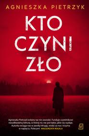 okładka Kto czyni zło, Ebook | Agnieszka Pietrzyk