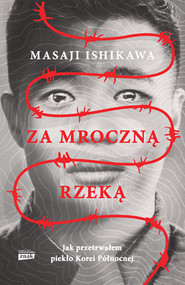 okładka Za mroczną rzeką. Jak przetrwałem piekło Korei Północnej, Książka | Masaji Ishikawa