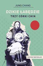 okładka Dzikie łabędzie. Trzy córki Chin, Książka | Jung Chang