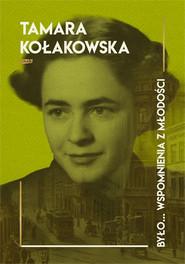 okładka Było... wspomnienia z młodości, Książka | Tamara Kołakowska