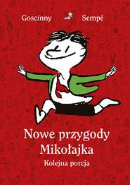 okładka Nowe przygody Mikołajka. Kolejna porcja (wydanie 2021), Książka   & Sempé Goscinny