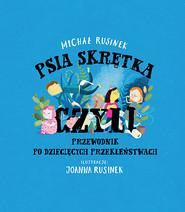 okładka Psia skrętka, czyli przewodnik po dziecięcych przekleństwach, Książka | Michał Rusinek