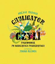 okładka Chuligator, czyli przewodnik po dziecięcych przekrętach, Książka | Michał Rusinek