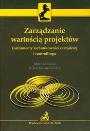 okładka Zarządzanie wartością projektów Instrumenty rachunkowości zarządczej i controllingu, Książka | Monika Łada, Kozarkiewicz Alina