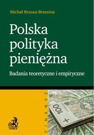 okładka Polska polityka pieniężna Badania teoretyczne i empiryczne, Książka | Brzoza-Brzezina Michał