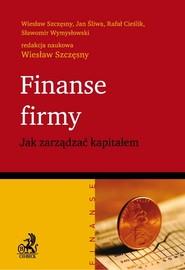 okładka Finanse firmy Jak zarządzać kapitałem, Książka | Szczęsny Wiesław, Jan  Śliwa, Rafał Cieślik