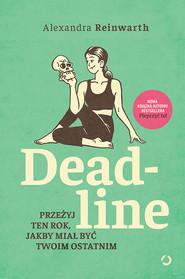 okładka Deadline. Przeżyj ten rok, jakby miał być twoim ostatnim, Książka | Alexandra Reinwarth