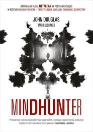 okładka Mindhunter. Tajemnice elitarnej jednostki FBI zajmującej się ściganiem seryjnych przestępców [2021], Ebook | John Douglas, Mark Olshaker