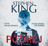 okładka PÓŹNIEJ, Audiobook | Stephen King