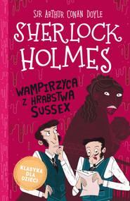 okładka Klasyka dla dzieci. Sherlock Holmes. Tom 8. Wampirzyca z hrabstwa Sussex, Ebook | Arthur Conan Doyle