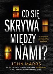 okładka Co się skrywa między nami?, Ebook | John Marrs