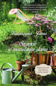 okładka Szczęście w mazurskim domu, Ebook | Katarzyna Janus