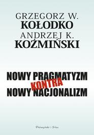 okładka Nowy pragmatyzm kontra nowy nacjonalizm, Ebook   Grzegorz  W. Kołodko, Andrzej K. Koźmiński