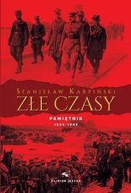okładka Złe czasy Pamiętnik Stanisława Karpińskiego z lat 1924 - 1943, Książka   Karpiński Stanisław