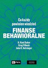 okładka Finanse behawioralne Co każdy powinien wiedzieć, Książka | H. Kent Baker, Greg Filbeck, John R. Nofsinger