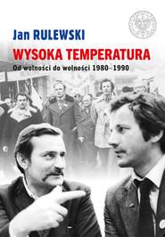 okładka Wysoka temperatura Od wolności do wolności 1980-1990, Książka   Rulewski Jan