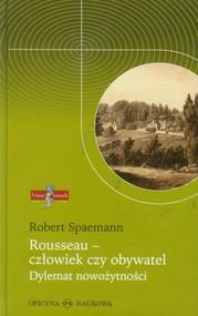 okładka Rousseau - człowiek czy obywatel Dylemat nowożytności, Książka | Spaemann Robert
