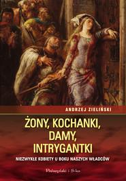 okładka Żony, kochanki, damy, intrygantki, Ebook | Andrzej Zieliński