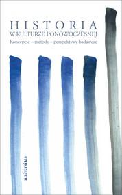 okładka Historia w kulturze ponowoczesnej. Koncepcje - metody - perspektywy badawcze, Ebook | Praca zbiorowa