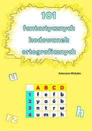 okładka 101 fantastycznych kodowanek ortograficznych, Ebook | Katarzyna Michalec