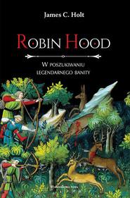 okładka Robin Hood. W poszukiwaniu legendarnego banity, Ebook | Holt J.C.