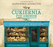 okładka Cukiernia Pod Amorem. Dziedzictwo Hryciów, Audiobook   Małgorzata Gutowska-Adamczyk