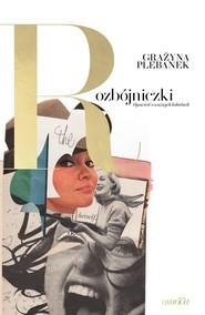 okładka Rozbójniczki. Opowieść o ważnych kobietach, Książka | Grażyna Plebanek