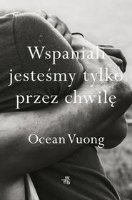 okładka Wspaniali jesteśmy tylko przez chwilę, Książka   Vuong Ocean