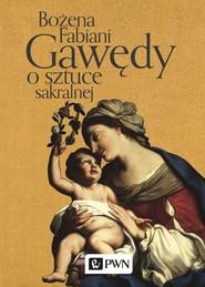 okładka Gawędy o sztuce sakralnej, Ebook   Bożena Fabiani