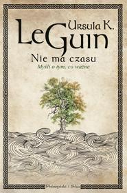 okładka Nie ma czasu. Myśli o tym, co ważne, Ebook | Ursula K. Le Guin