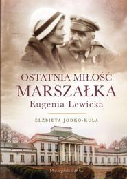 okładka Ostatnia miłość Marszałka.Eugenia Lewicka, Ebook   Elżbieta Jodko Kula