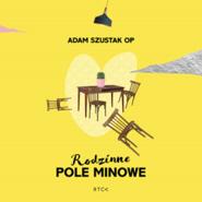 okładka Rodzinne pole minowe, Audiobook   Szustak OP o.Adam