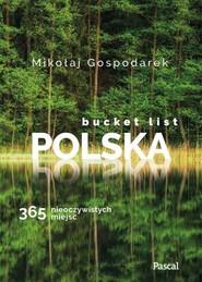 okładka Bucket list Polska. 365 nieoczywistych miejsc, Książka | Gospodarek Mikołaj