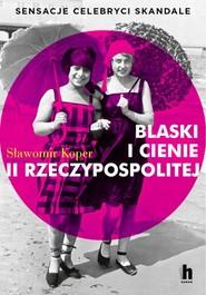 okładka Blaski i cienie II Rzeczypospolitej. Sensacje, celebryci, skandale , Książka | Sławomir Koper