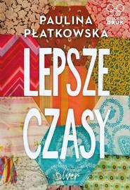 okładka Lepsze czasy, Książka | Paulina Płatkowska