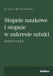 okładka Stopnie naukowe i stopnie w zakresie sztuki Komentarz, Książka | Kierznowski Łukasz