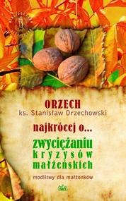 okładka ORZECH najkrócej o... zwyciężaniu kryzysów małżeńskich, Książka | Orzechowski Stanisław