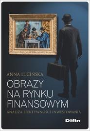 okładka Obrazy na rynku finansowym Analiza efektywności inwestowania, Książka | Lucińska Anna