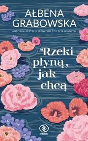 okładka Rzeki płyną jak chcą, Książka | Ałbena Grabowska