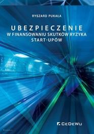 okładka Ubezpieczenie w finansowaniu skutków ryzyka start-upów, Książka | Pukała Ryszard