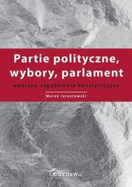 okładka Partie polityczne, wybory, parlament Wybrane zagadnienia konstytucyjne, Książka   Jarentowski Marek