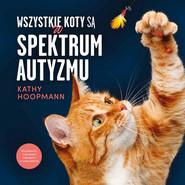 okładka Wszystkie koty są w spektrum autyzmu, Książka | Hoopmann Kathy