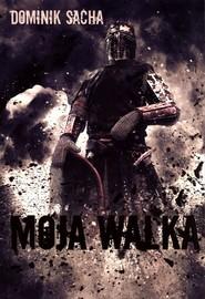 okładka Moja walka, Książka | Sacha Dominik