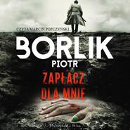 okładka Zapłacz dla mnie, Audiobook | Piotr Borlik