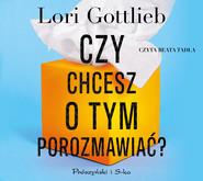 okładka Czy chcesz o tym porozmawiać?, Audiobook | Gottlieb Lori