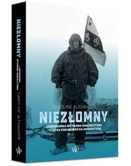 okładka Niezłomny Legendarna wyprawa Shackletona i statku Endurance na Antarktydę, Książka | Caroline  Alexander