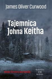 okładka Tajemnica Johna Keitha, Książka | James Oliver Curwood