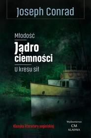 okładka Młodość Jądro ciemności, U kresu sił, Książka | Joseph Conrad
