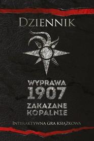 okładka Dziennik Wyprawa 1907 Zakazane kopalnie Interaktywna gra książkowa, Książka |